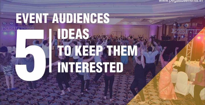5 Ideas to keep your event audiences interested