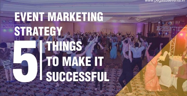 Event Marketing Strategy - 5 things you can do to make it successful