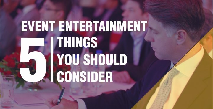 Event Entertainment | 5 Things you should consider